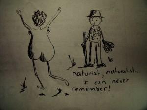 Naturist, naturalist...