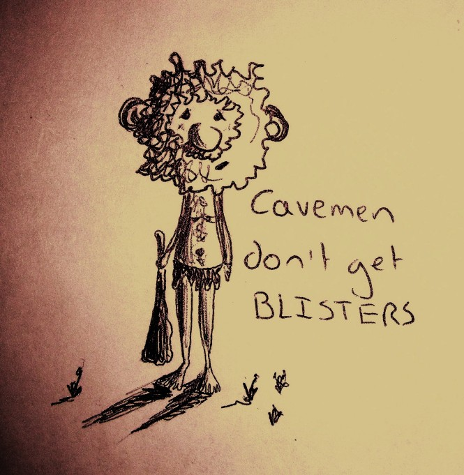 Cavemen don't get blisters
