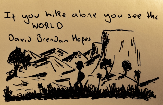 If you hike alone you see the world, David Brendan Hopes